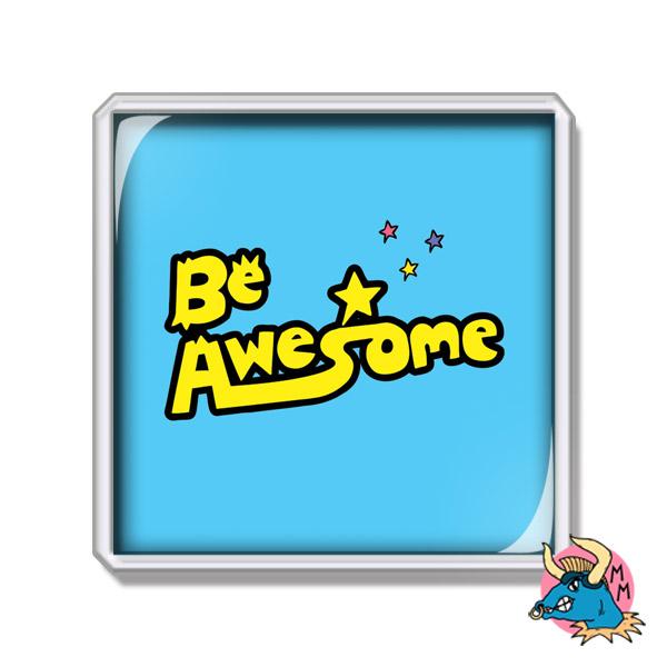 Be Awesome Fridge Magnet